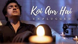 Koi Aur Hai Unplugged| Tanzeel Khan Lyrics