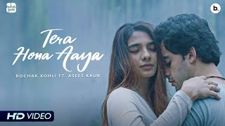 Tera Hona Aaya| Rochak Kholi Asees Kaur Lyrics